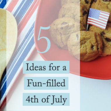5 Ideas for a Fun-Filled 4th of July!